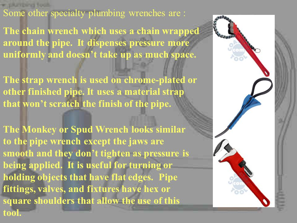 Some other specialty plumbing wrenches are :
