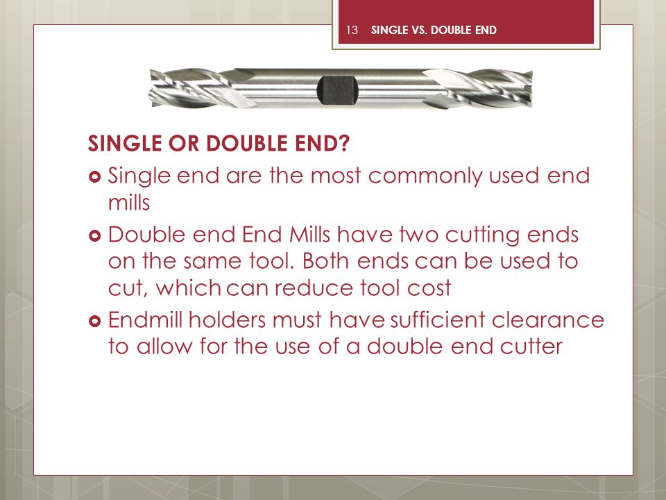 Single end are the most commonly used end mills