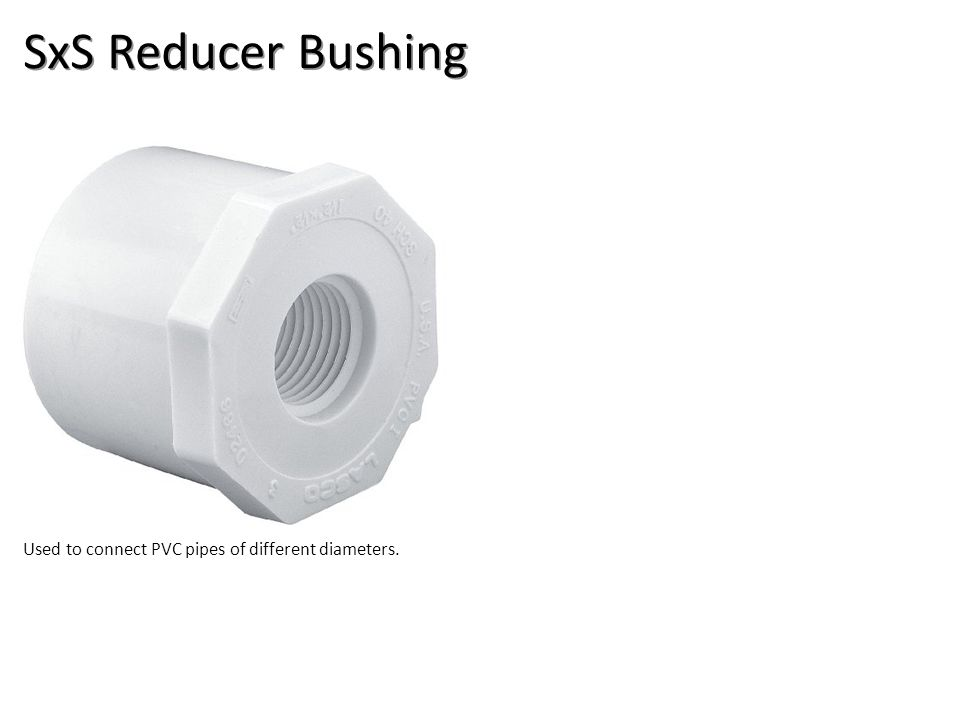 SxS Reducer Bushing Used to connect PVC pipes of different diameters.