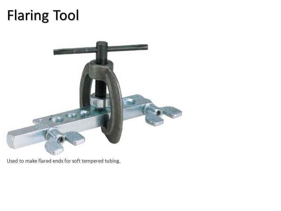 Flaring Tool Used to make flared ends for soft tempered tubing.