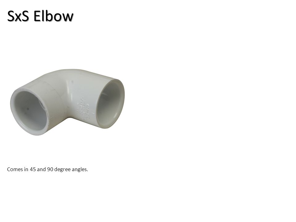 SxS Elbow Comes in 45 and 90 degree angles.