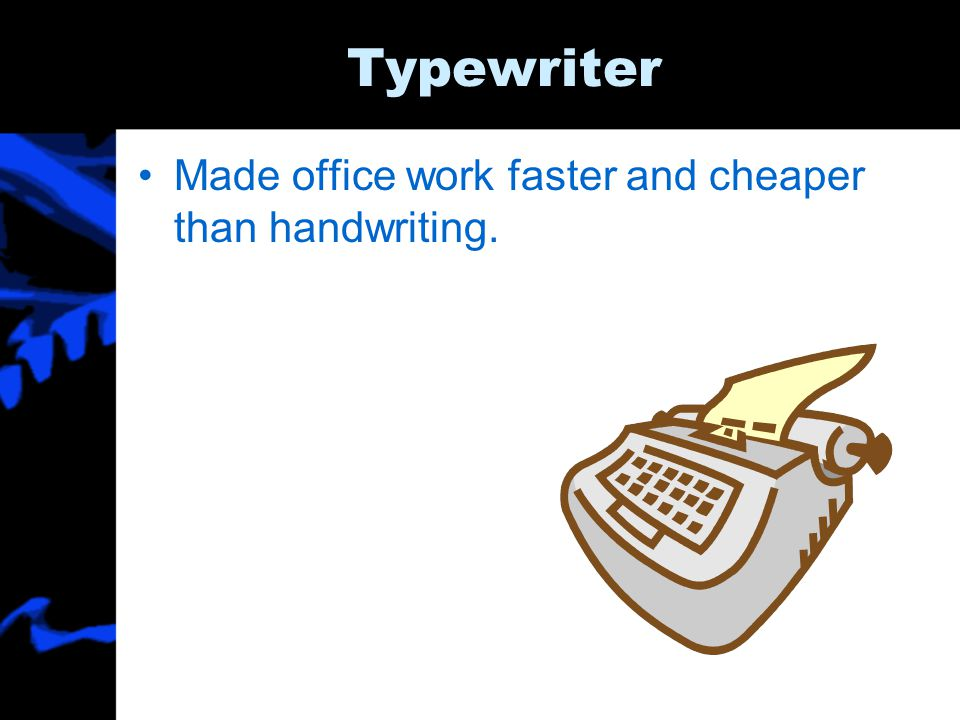 Typewriter Made office work faster and cheaper than handwriting.