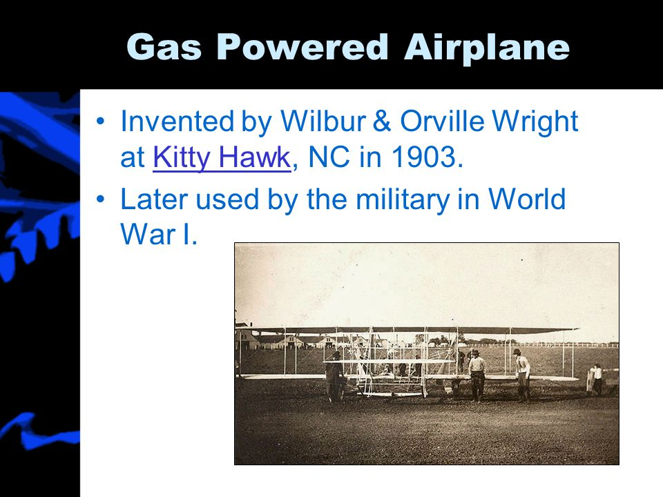 Gas Powered Airplane Invented by Wilbur & Orville Wright at Kitty Hawk, NC in 1903.