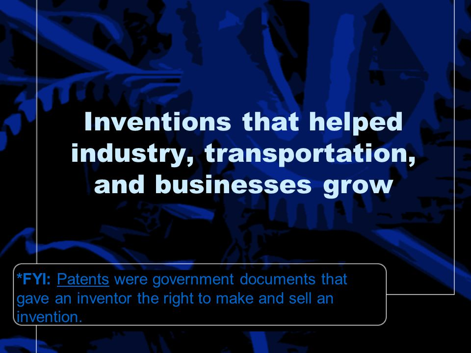 Inventions that helped industry, transportation, and businesses grow