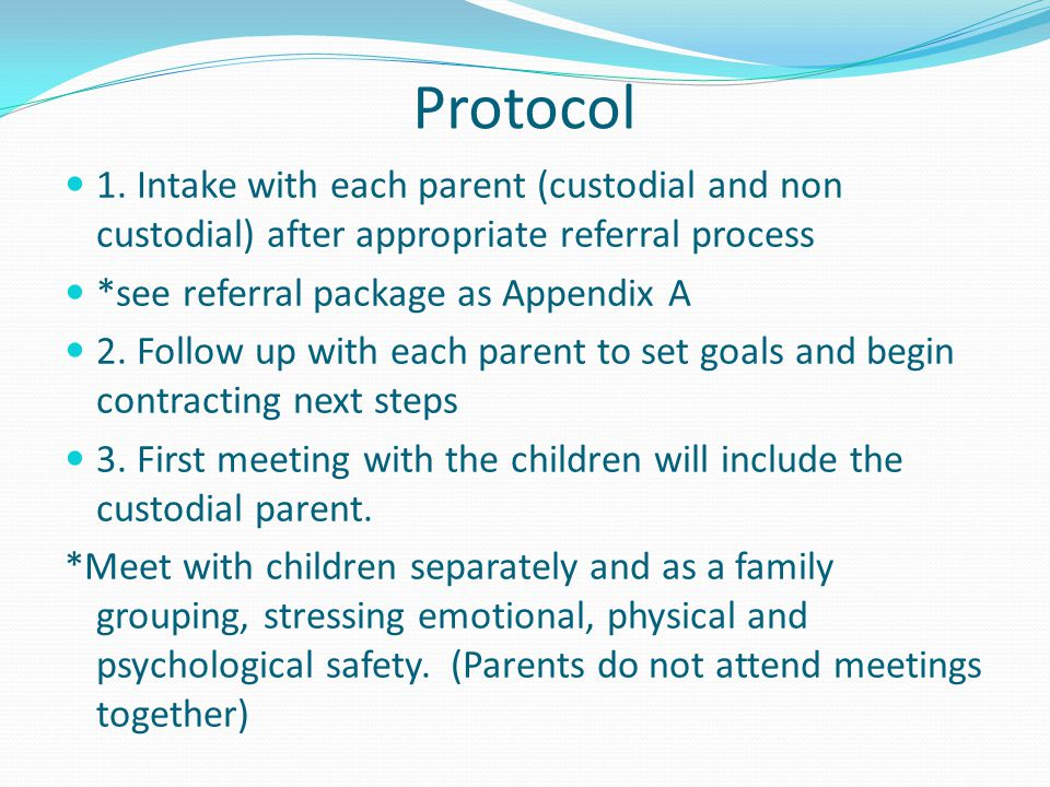 Protocol 1. Intake with each parent (custodial and non custodial) after appropriate referral process.