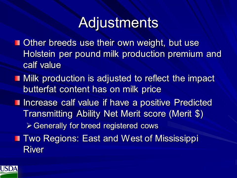 Adjustments Other breeds use their own weight, but use Holstein per pound milk production premium and calf value.