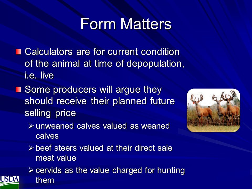Form Matters Calculators are for current condition of the animal at time of depopulation, i.e. live.