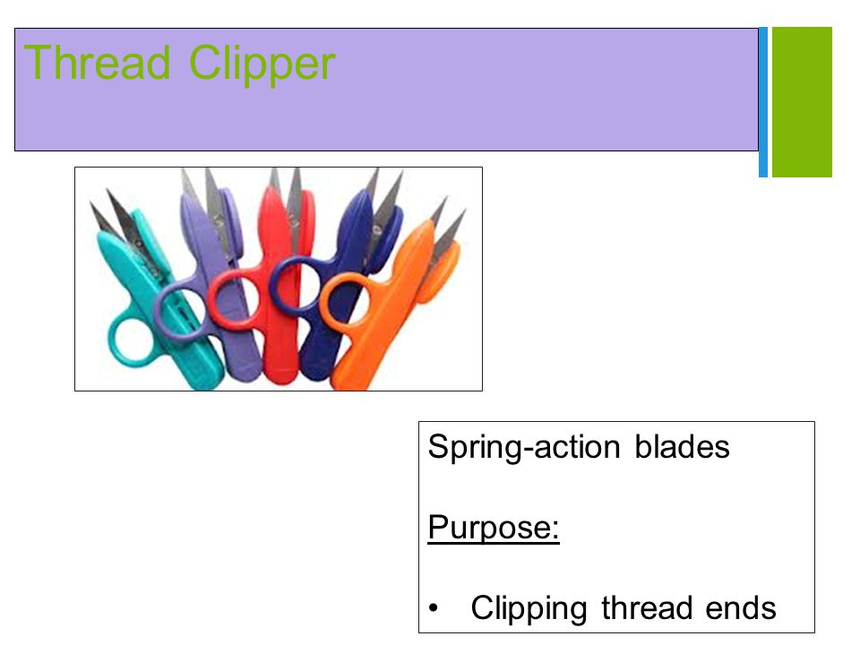 Thread Clipper Spring-action blades Purpose: Clipping thread ends