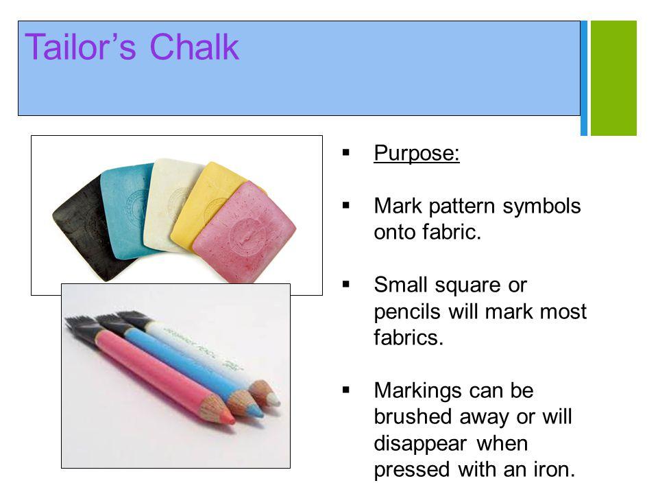 Tailor's Chalk Purpose: Mark pattern symbols onto fabric.