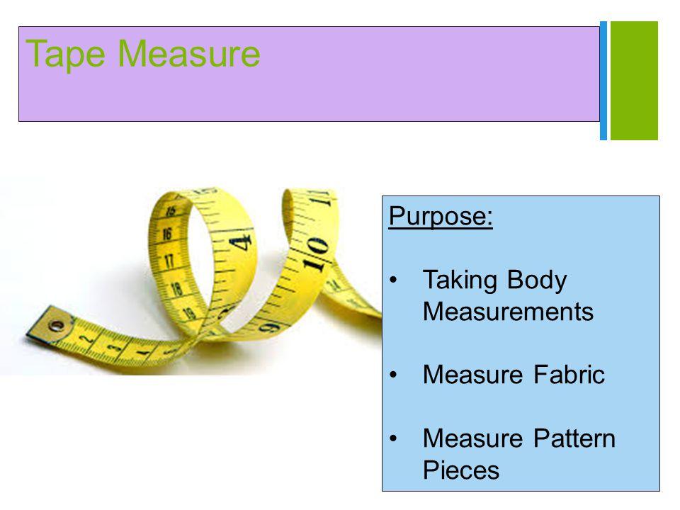 Tape Measure Purpose: Taking Body Measurements Measure Fabric