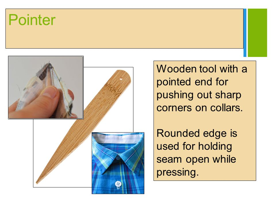 Pointer Wooden tool with a pointed end for pushing out sharp corners on collars.