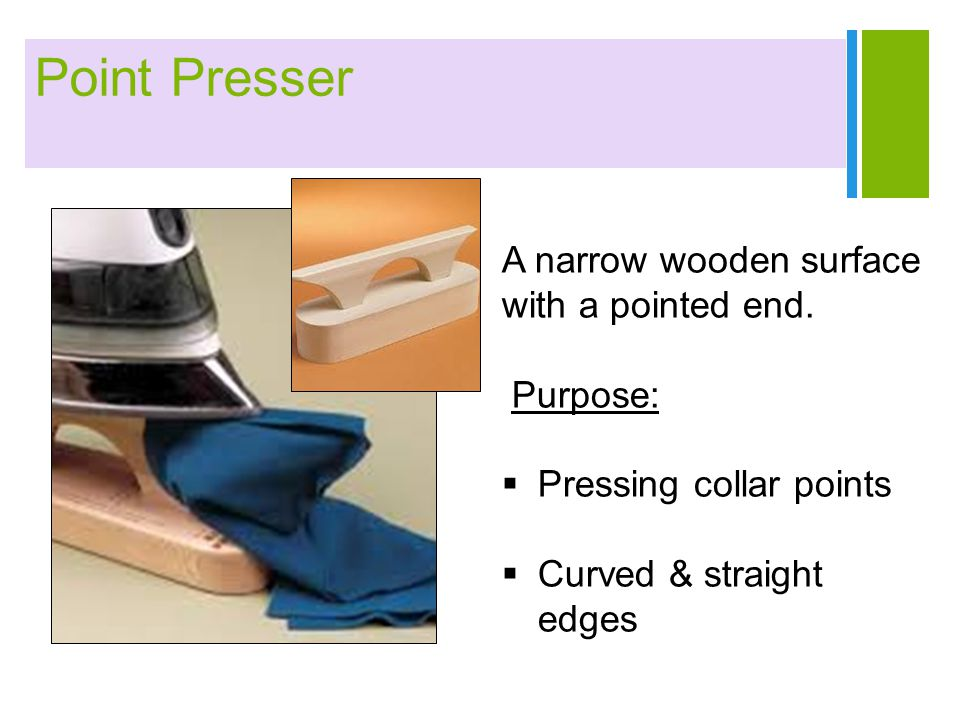 Point Presser A narrow wooden surface with a pointed end. Purpose:
