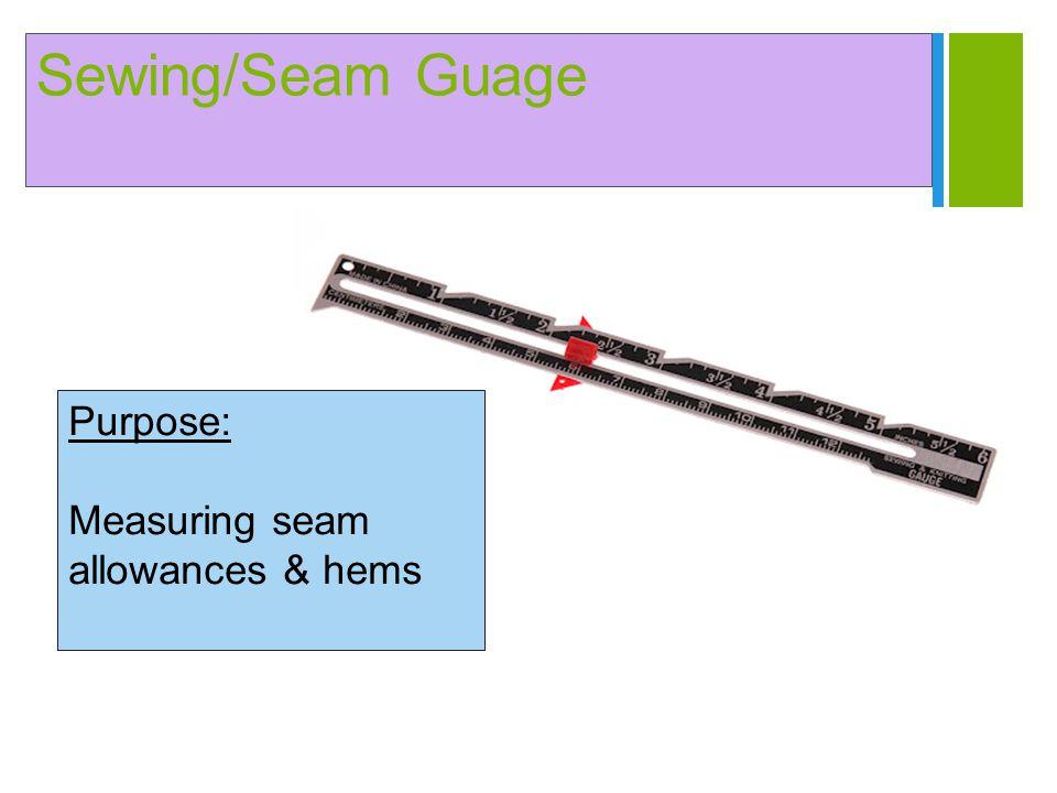 Sewing/Seam Guage Purpose: Measuring seam allowances & hems