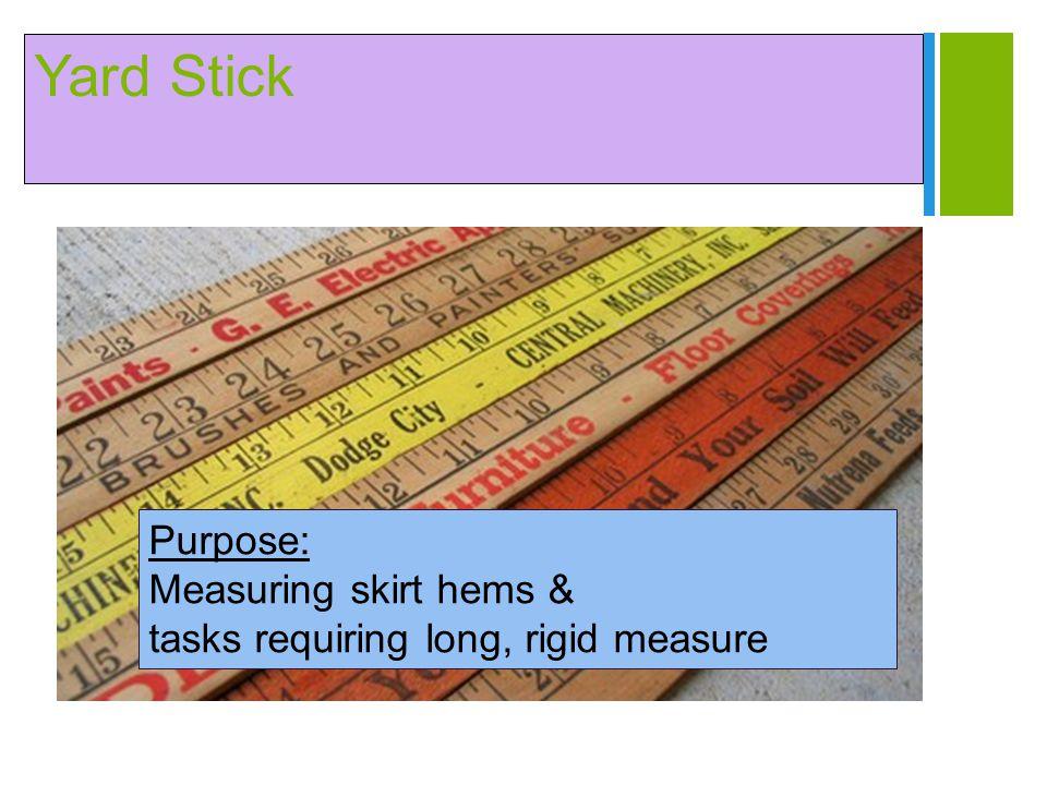 Yard Stick Purpose: Measuring skirt hems &