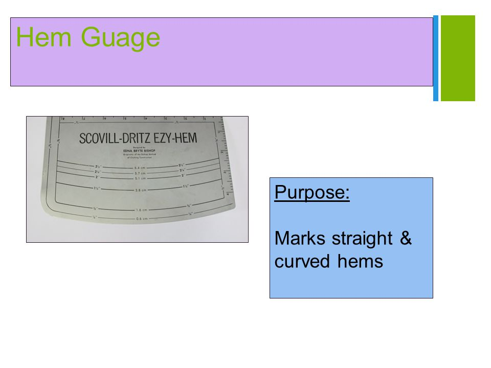 Hem Guage Purpose: Marks straight & curved hems