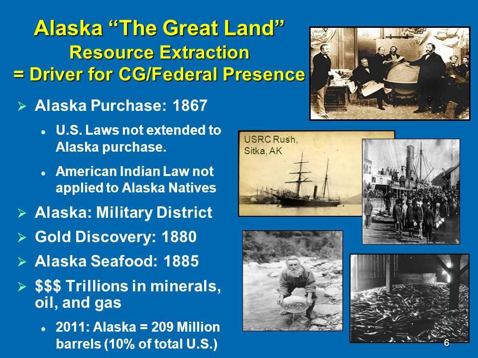 4/12/2017 Alaska The Great Land Resource Extraction = Driver for CG/Federal Presence. Alaska Purchase: 1867.