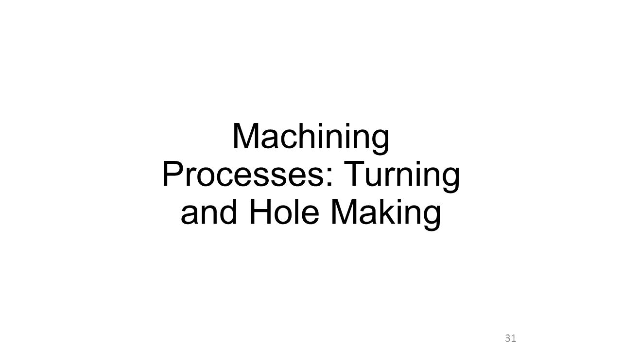 Machining Processes: Turning and Hole Making