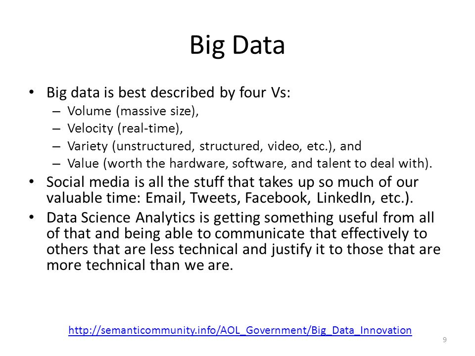 Big Data Big data is best described by four Vs: