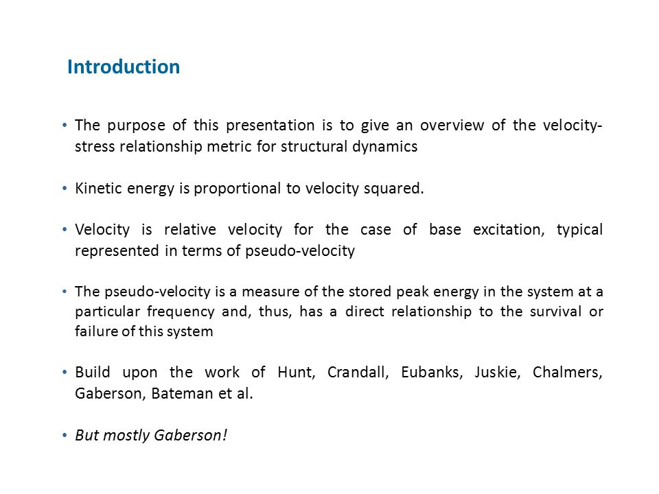 Introduction The purpose of this presentation is to give an overview of the velocity-stress relationship metric for structural dynamics.
