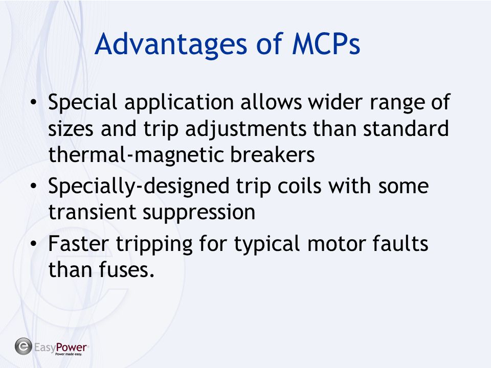 Advantages of MCPs Special application allows wider range of sizes and trip adjustments than standard thermal-magnetic breakers.