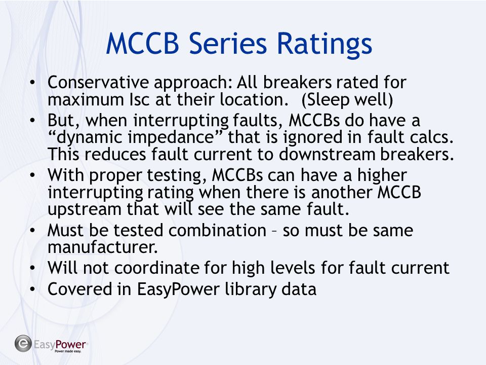 MCCB Series Ratings Conservative approach: All breakers rated for maximum Isc at their location. (Sleep well)