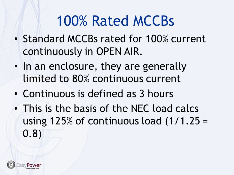 100% Rated MCCBs Standard MCCBs rated for 100% current continuously in OPEN AIR.