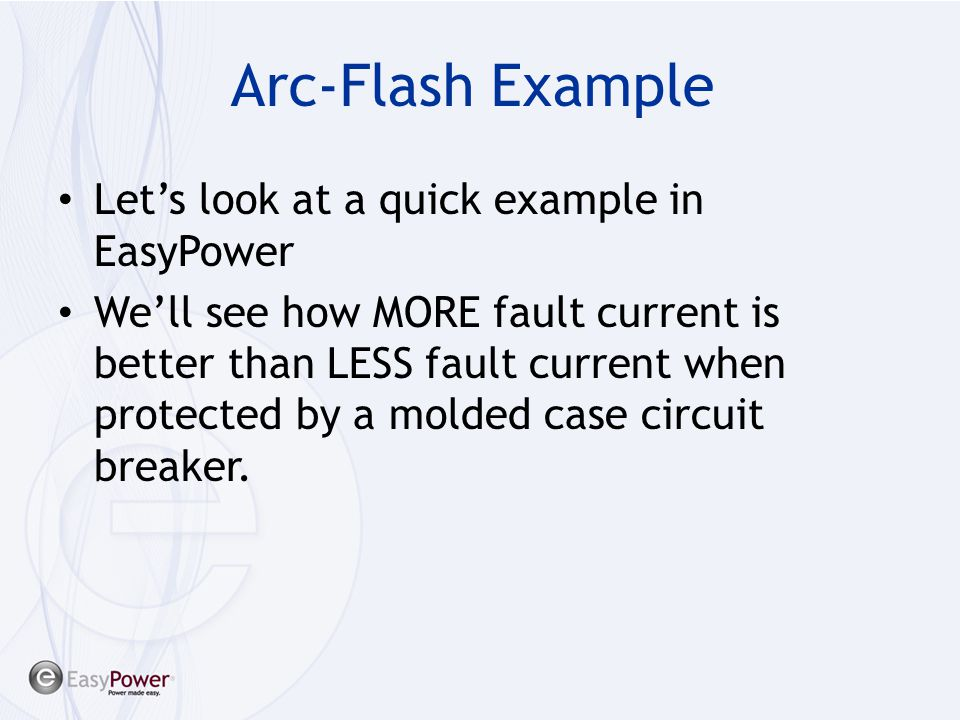 Arc-Flash Example Let's look at a quick example in EasyPower