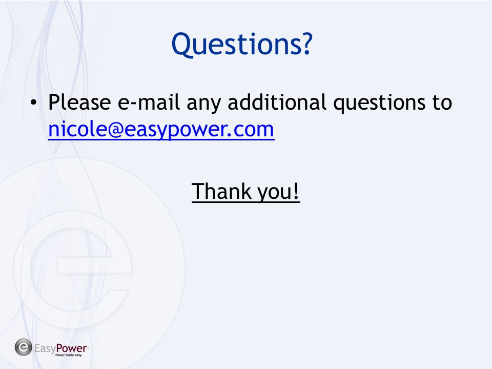 Questions Please e-mail any additional questions to nicole@easypower.com Thank you!