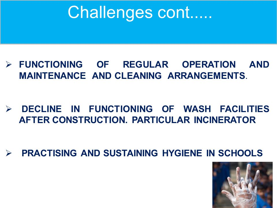 Challenges cont..... FUNCTIONING OF REGULAR OPERATION AND MAINTENANCE AND CLEANING ARRANGEMENTS.