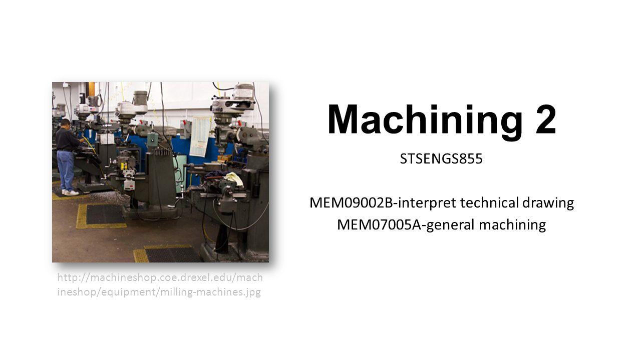 Machining 2 STSENGS855 MEM09002B-interpret technical drawing