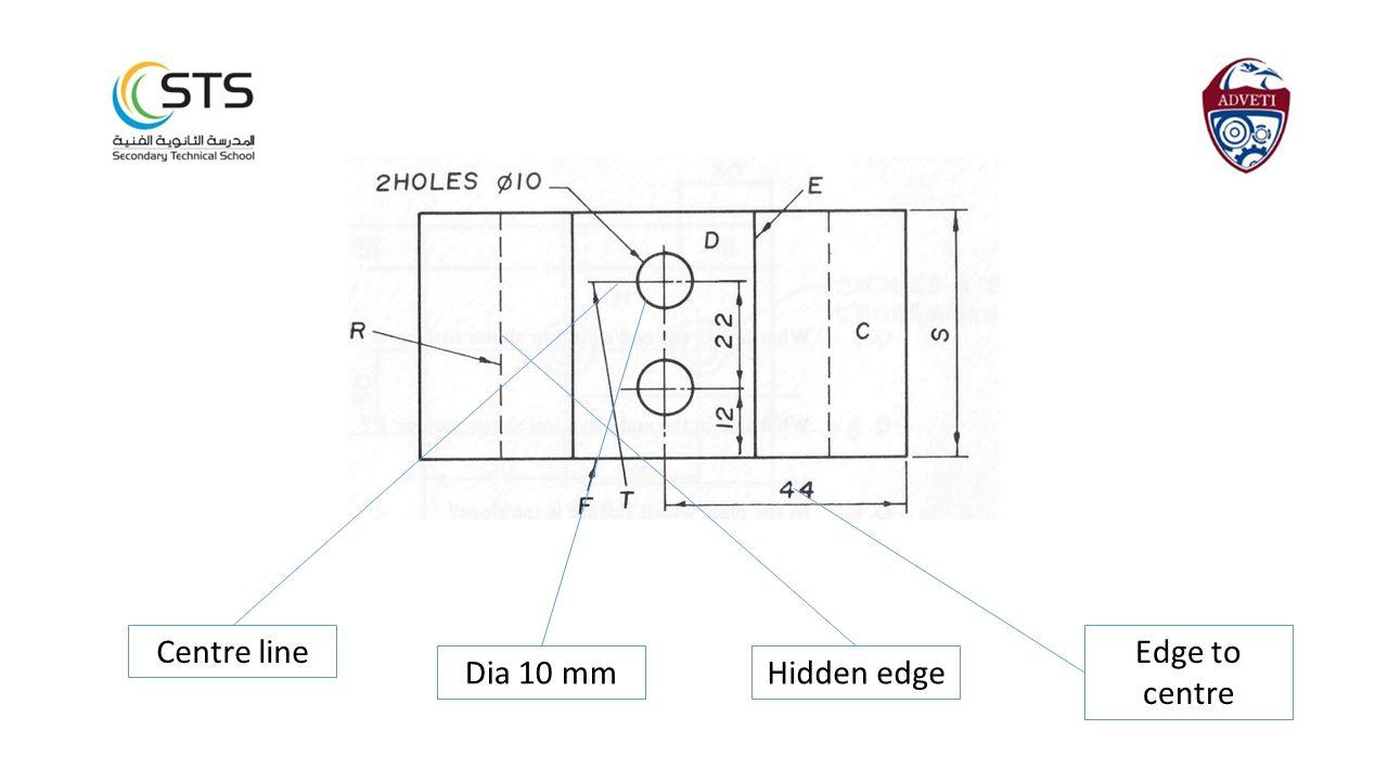 Centre line Edge to centre Dia 10 mm Hidden edge
