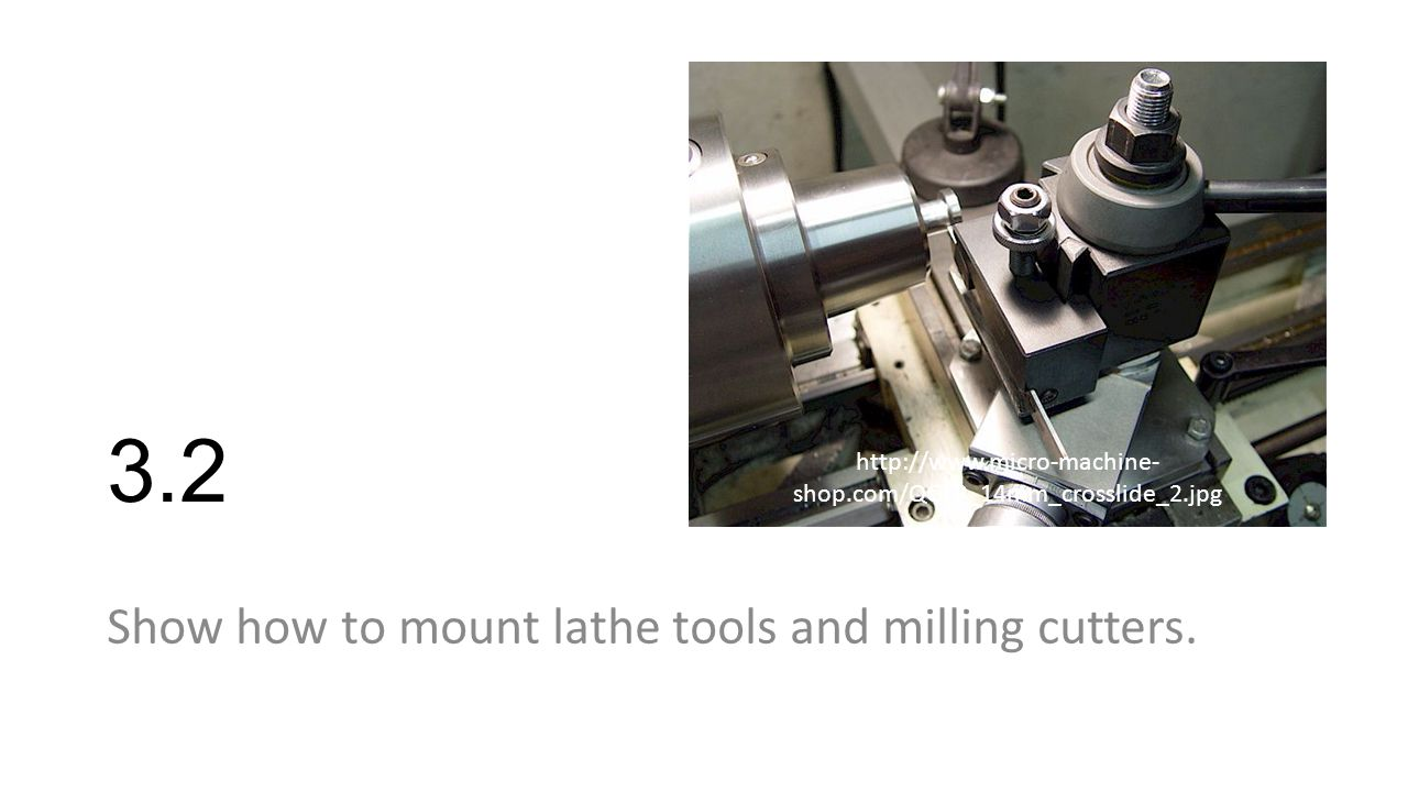 3.2 Show how to mount lathe tools and milling cutters.