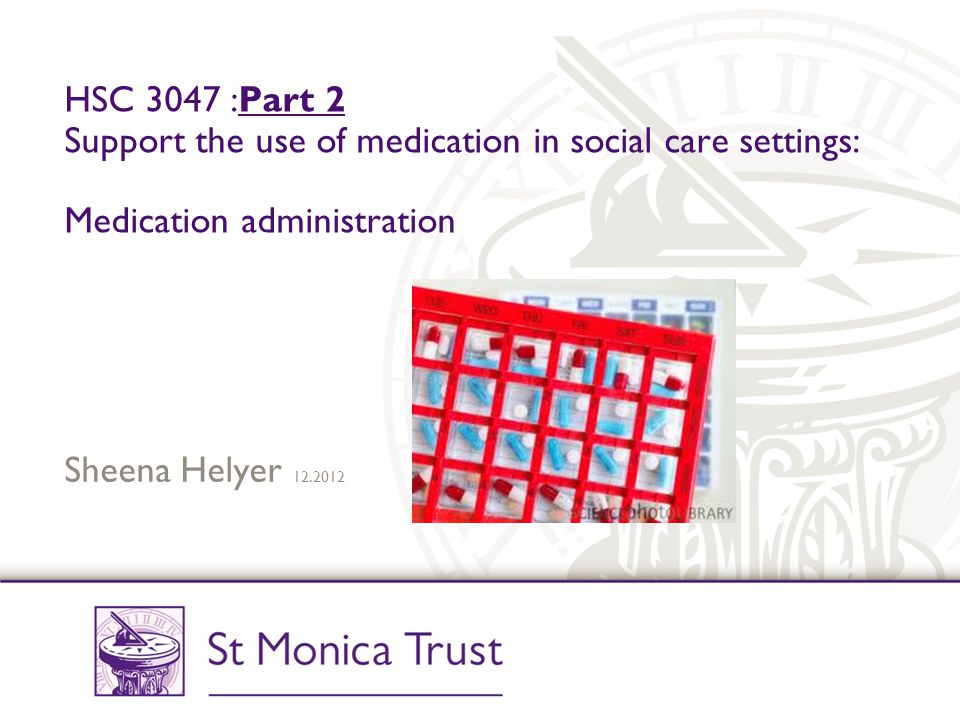HSC 3047 :Part 2 Support the use of medication in social care settings: Medication administration