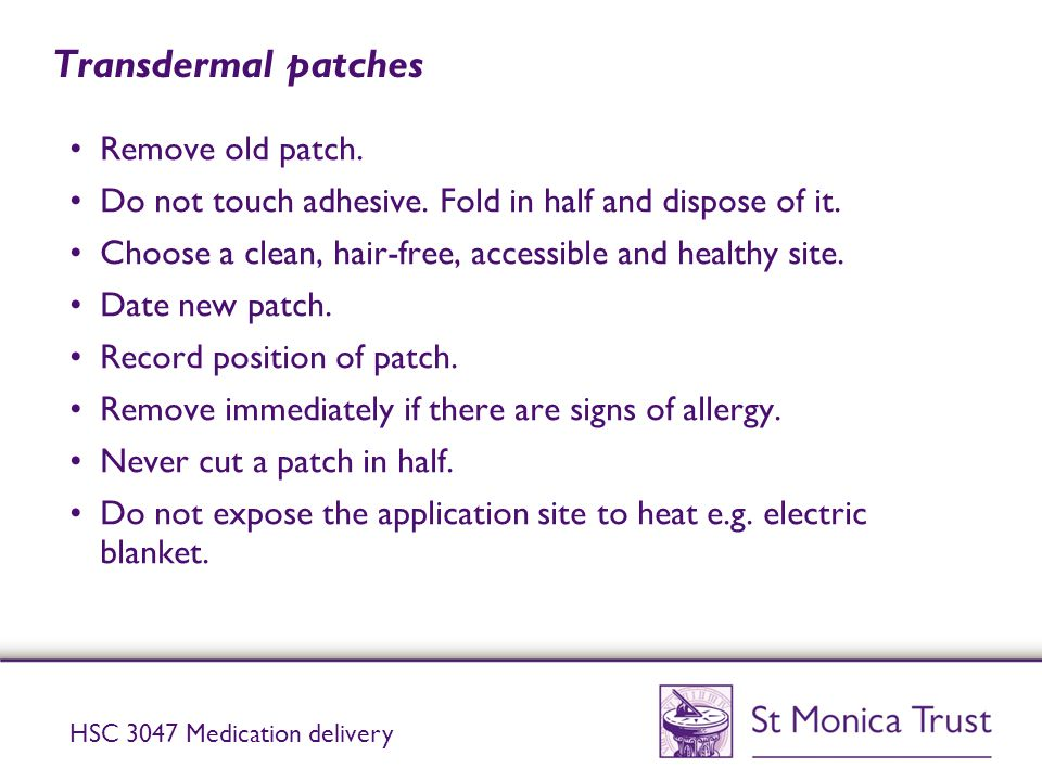 Transdermal patches Remove old patch.