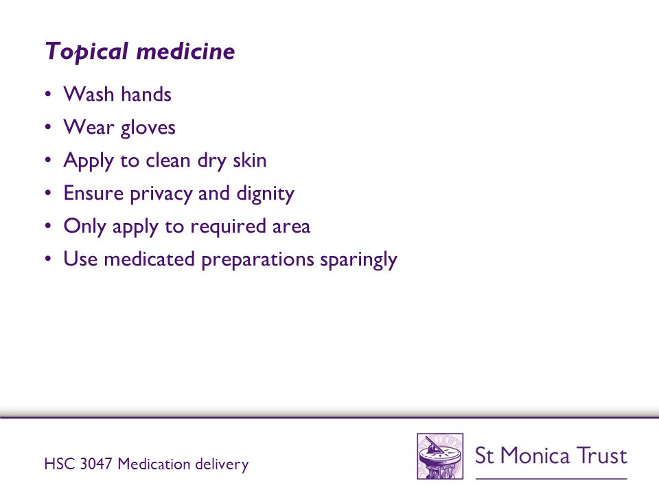 Topical medicine Wash hands Wear gloves Apply to clean dry skin