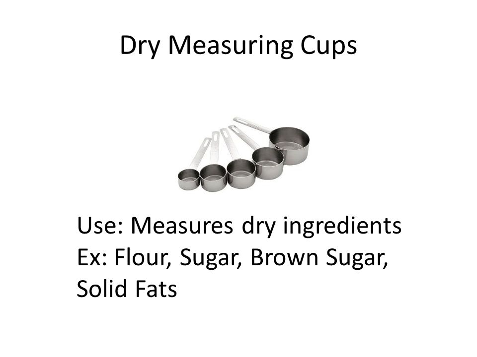 Dry Measuring Cups Use: Measures dry ingredients