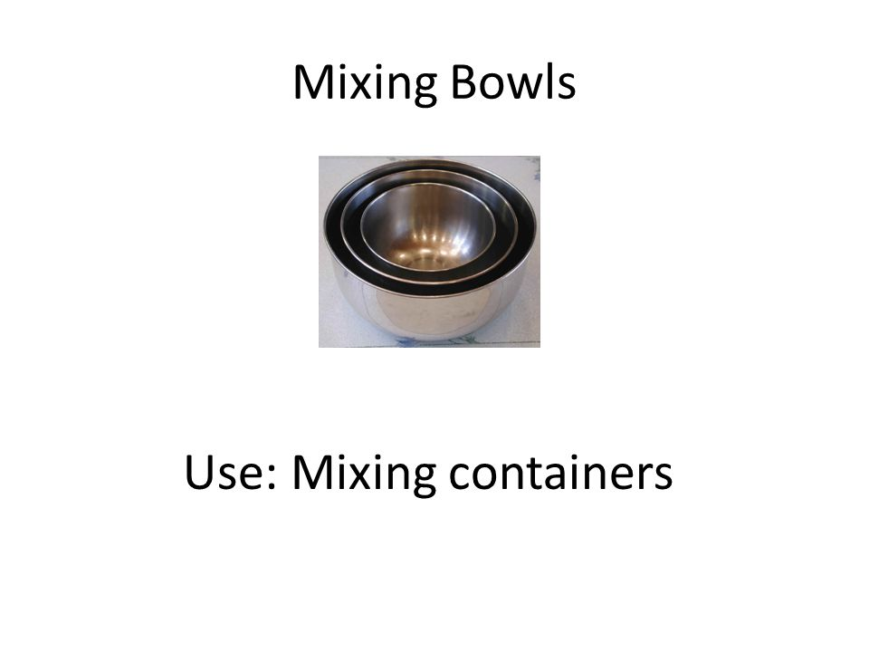 Mixing Bowls Use: Mixing containers