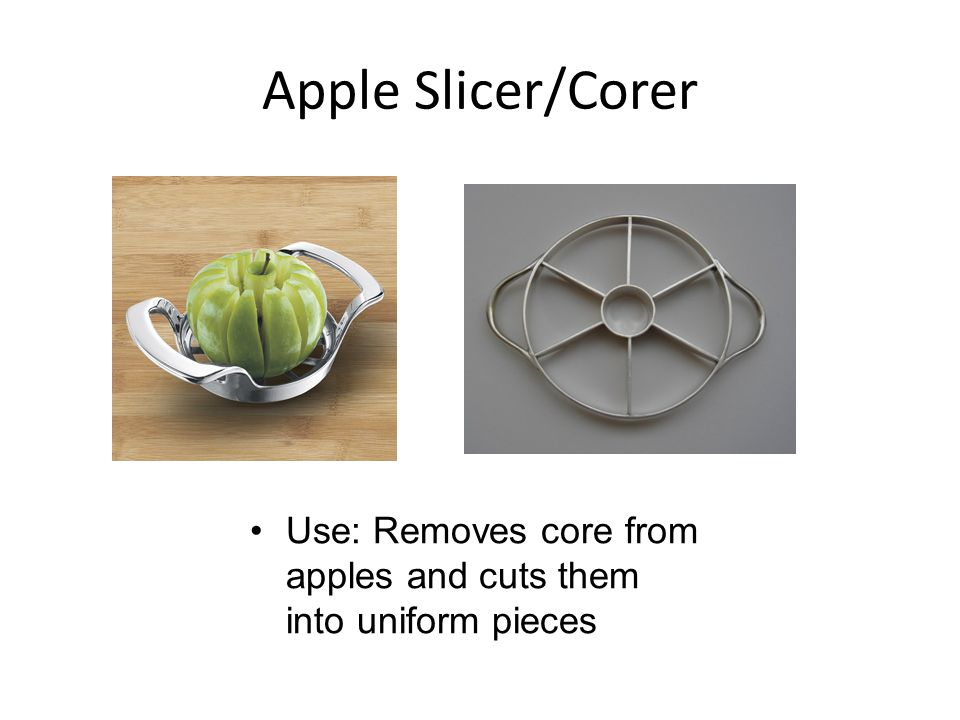 Apple Slicer/Corer Use: Removes core from apples and cuts them into uniform pieces