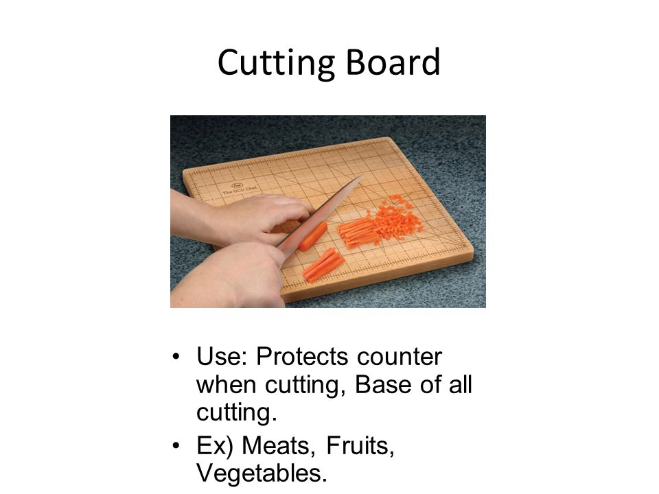 Cutting Board Use: Protects counter when cutting, Base of all cutting.