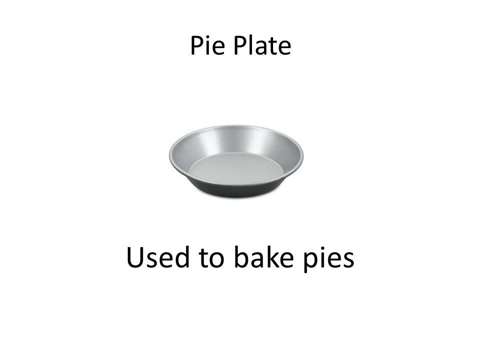 Pie Plate Used to bake pies