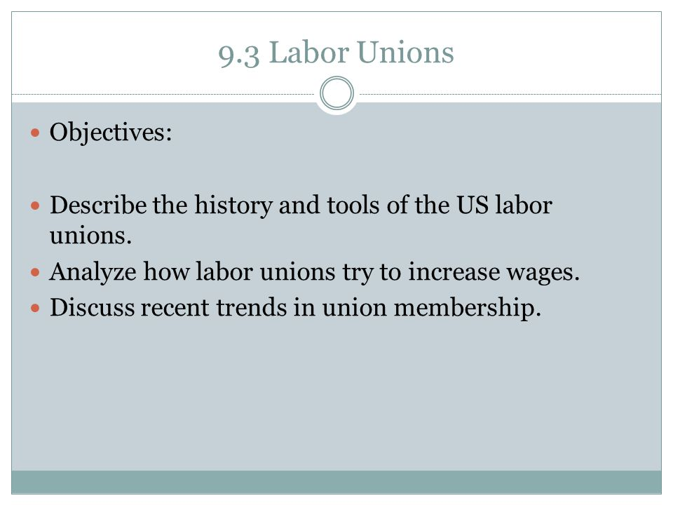 9.3 Labor Unions Objectives: