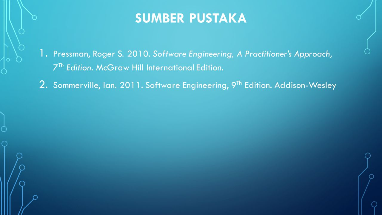 SUMBER PUSTAKA Pressman, Roger S. 2010. Software Engineering, A Practitioner's Approach, 7Th Edition. McGraw Hill International Edition.