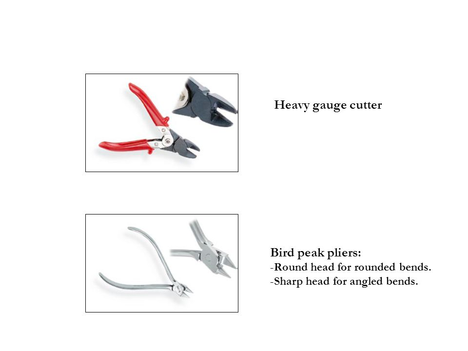 Heavy gauge cutter Bird peak pliers: Round head for rounded bends.