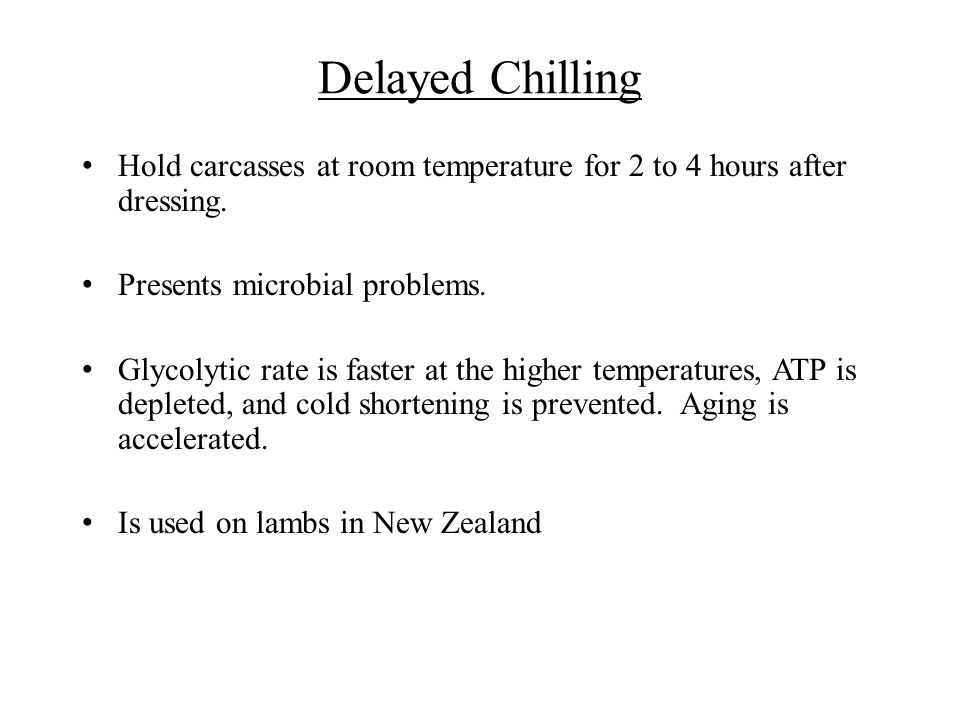 Delayed Chilling Hold carcasses at room temperature for 2 to 4 hours after dressing. Presents microbial problems.