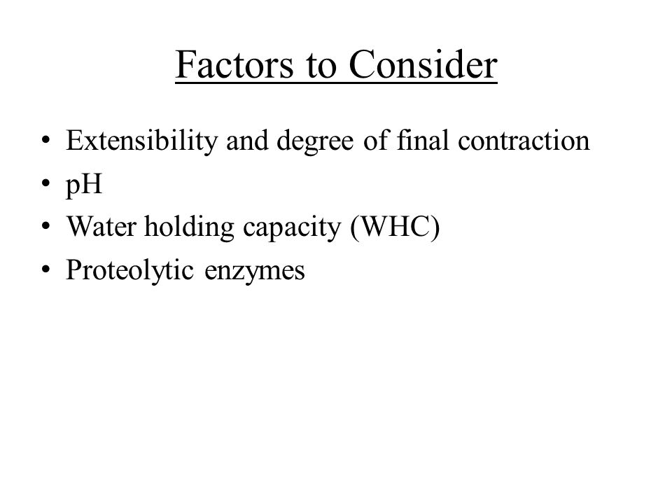Factors to Consider Extensibility and degree of final contraction pH