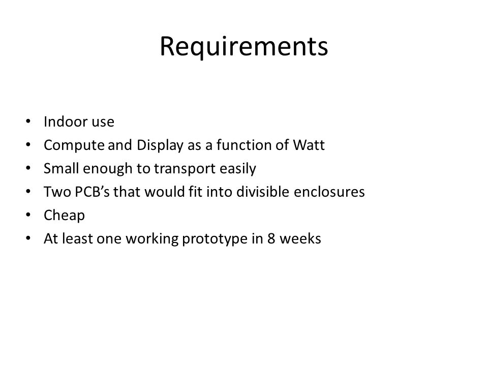 Requirements Indoor use Compute and Display as a function of Watt