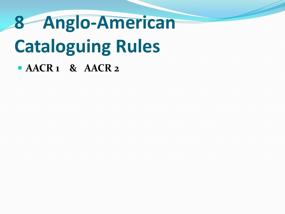 8 Anglo-American Cataloguing Rules