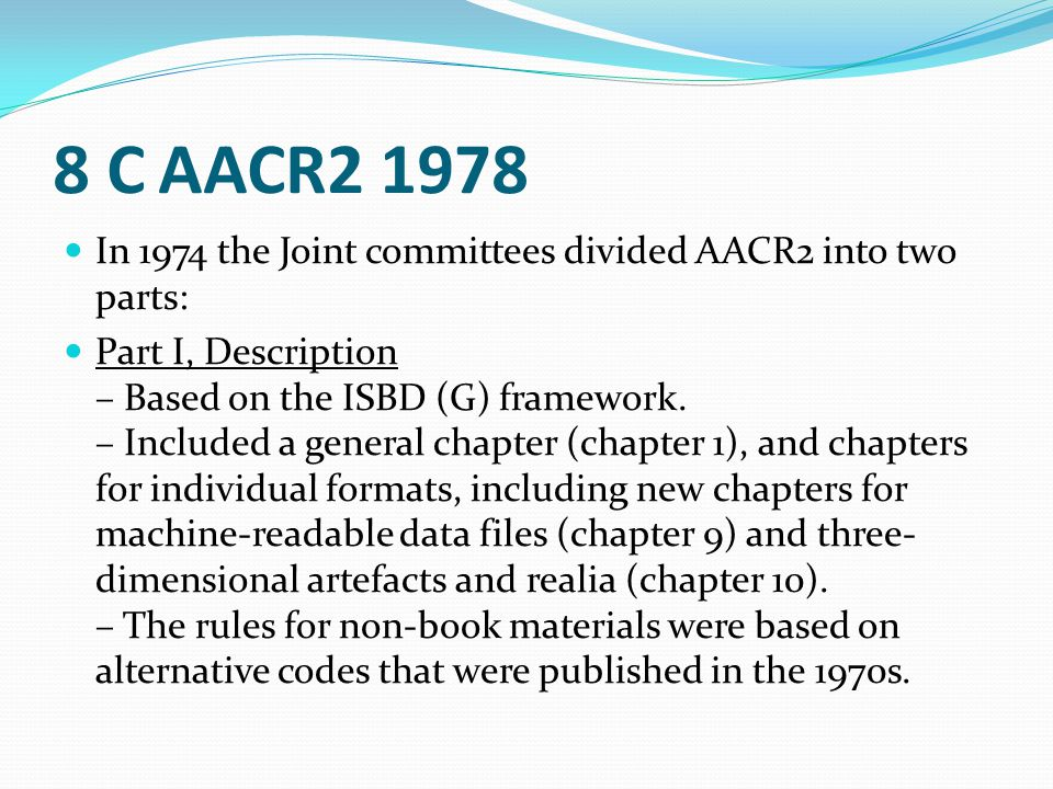 8 C AACR2 1978 In 1974 the Joint committees divided AACR2 into two parts: