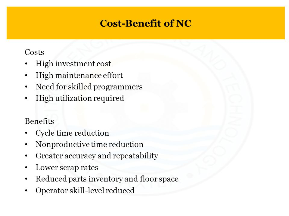 Cost-Benefit of NC Costs High investment cost High maintenance effort
