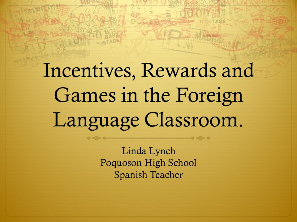 Incentives, Rewards and Games in the Foreign Language Classroom.